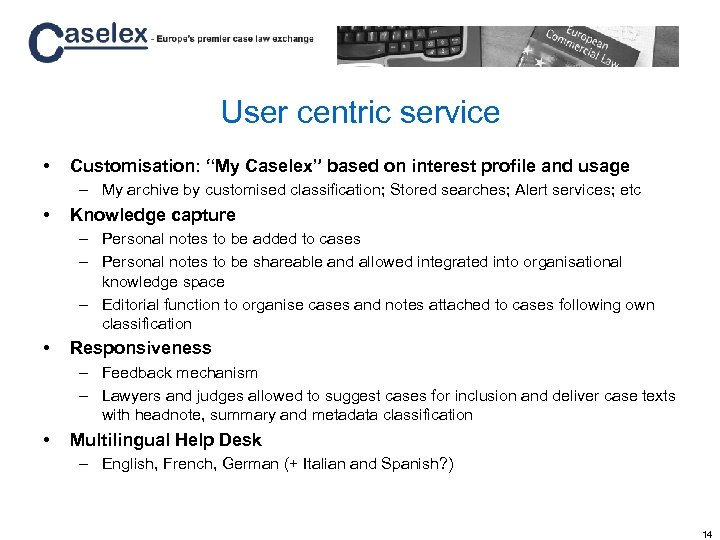 "User centric service • Customisation: ""My Caselex"" based on interest profile and usage –"