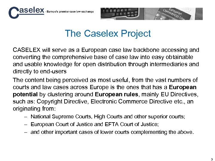The Caselex Project CASELEX will serve as a European case law backbone accessing and