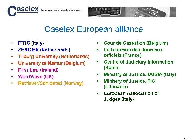 Caselex European alliance • • ITTIG (Italy) ZENC BV (Netherlands) Tilburg University (Netherlands) University