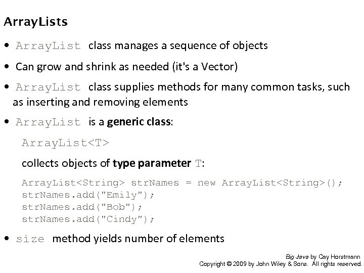 Array Lists • Array. List class manages a sequence of objects • Can grow
