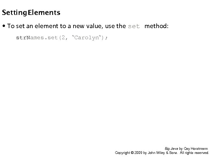 Setting Elements • To set an element to a new value, use the set