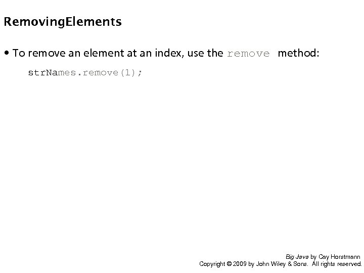 Removing. Elements • To remove an element at an index, use the remove method:
