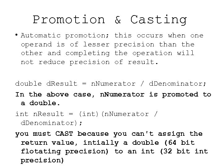 Promotion & Casting • Automatic promotion; this occurs when one operand is of lesser