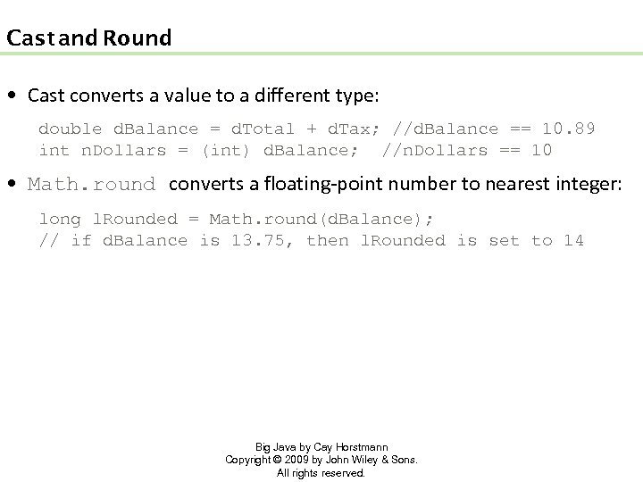 Cast and Round • Cast converts a value to a different type: double d.