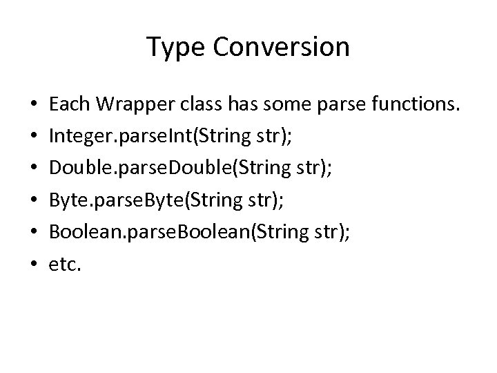Type Conversion • • • Each Wrapper class has some parse functions. Integer. parse.