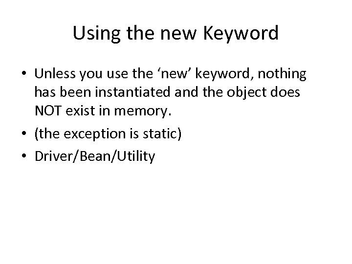 Using the new Keyword • Unless you use the 'new' keyword, nothing has been