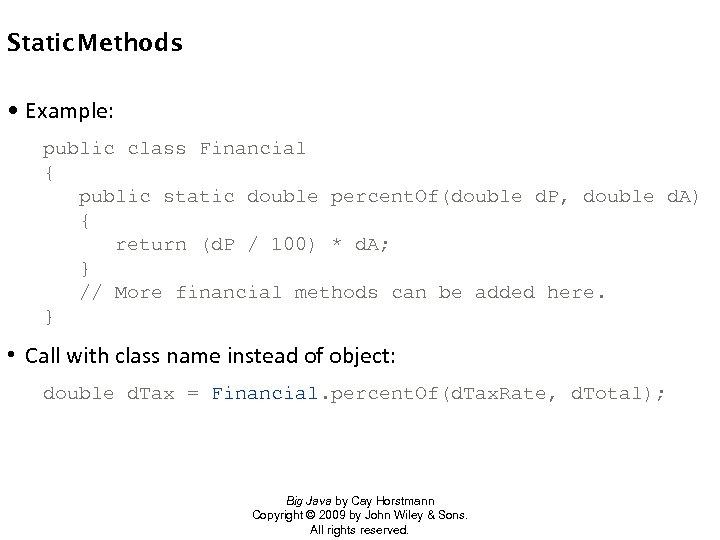 Static Methods • Example: public class Financial { public static double percent. Of(double d.