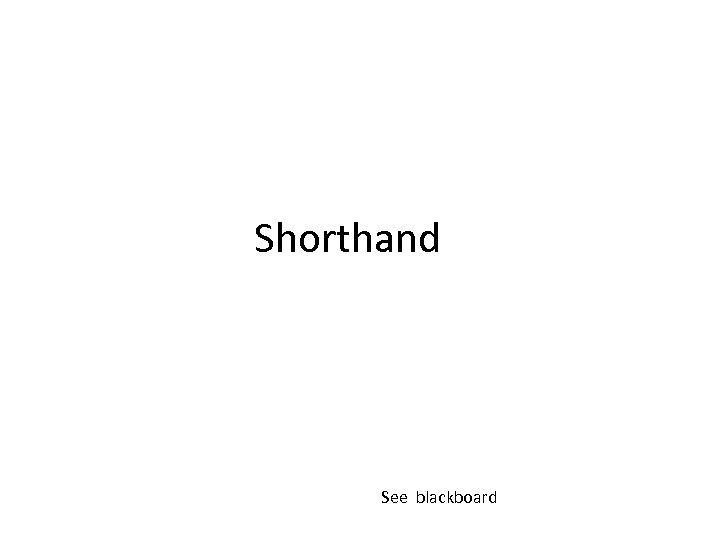 Shorthand See blackboard