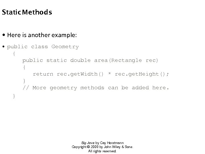 Static Methods • Here is another example: • public class Geometry { public static
