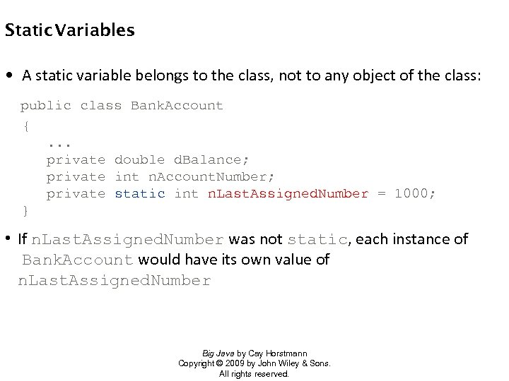 Static Variables • A static variable belongs to the class, not to any object
