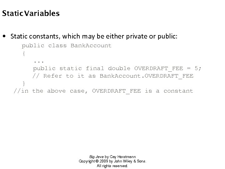 Static Variables • Static constants, which may be either private or public: public class