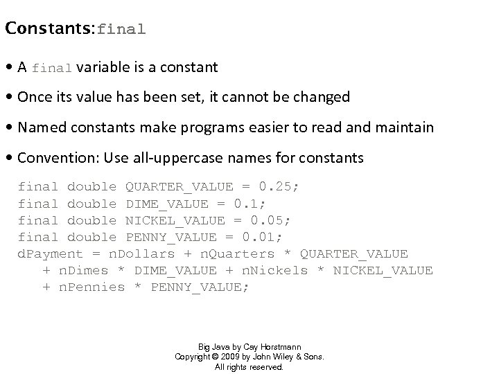 Constants: final • A final variable is a constant • Once its value has