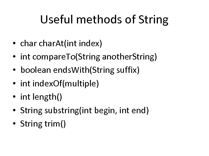 Useful methods of String • • char. At(int index) int compare. To(String another. String)