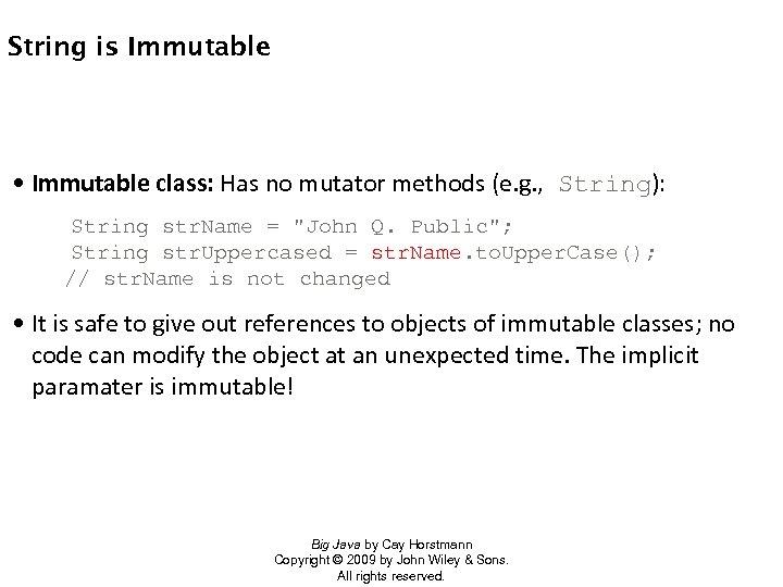 String is Immutable • Immutable class: Has no mutator methods (e. g. , String):