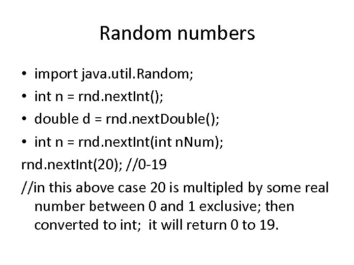 Random numbers • import java. util. Random; • int n = rnd. next. Int();
