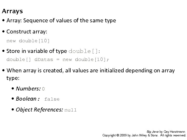 Arrays • Array: Sequence of values of the same type • Construct array: new