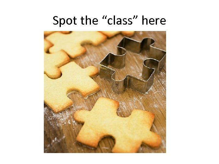 "Spot the ""class"" here"