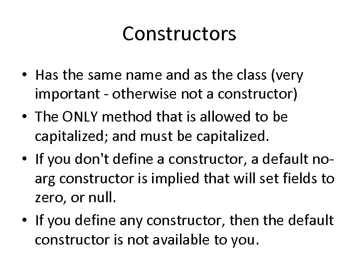 Constructors • Has the same name and as the class (very important - otherwise