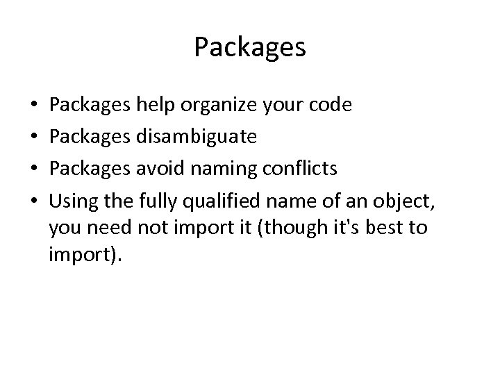 Packages • • Packages help organize your code Packages disambiguate Packages avoid naming conflicts