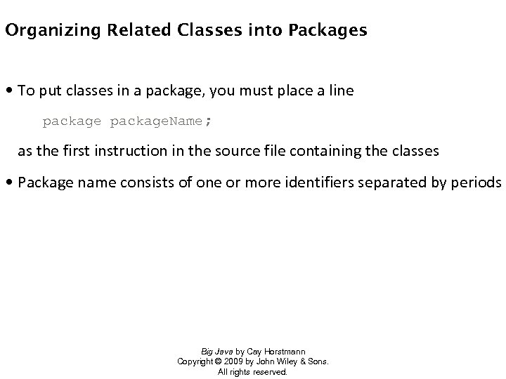 Organizing Related Classes into Packages • To put classes in a package, you must