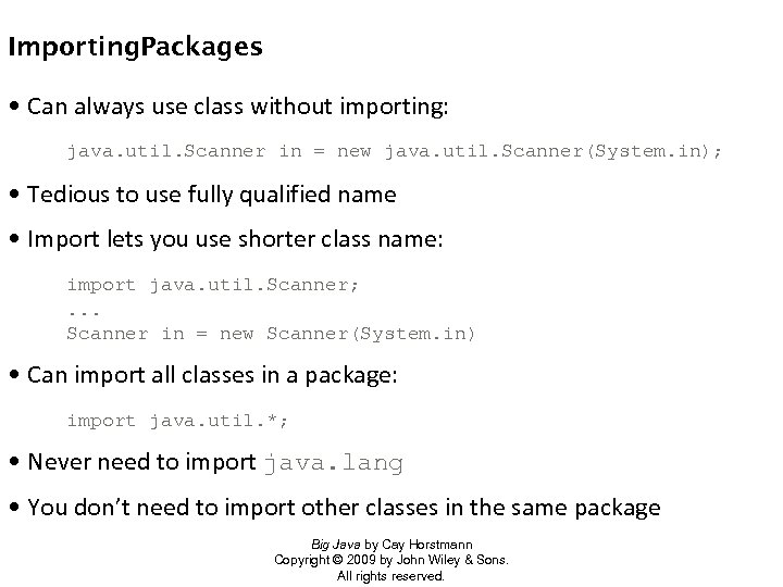 Importing. Packages • Can always use class without importing: java. util. Scanner in =