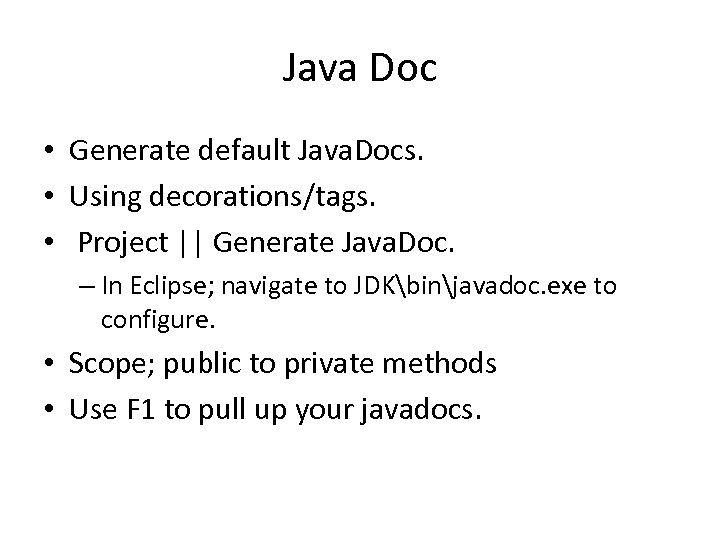Java Doc • Generate default Java. Docs. • Using decorations/tags. • Project || Generate