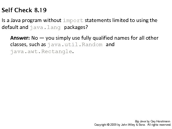 Self Check 8. 19 Is a Java program without import statements limited to using