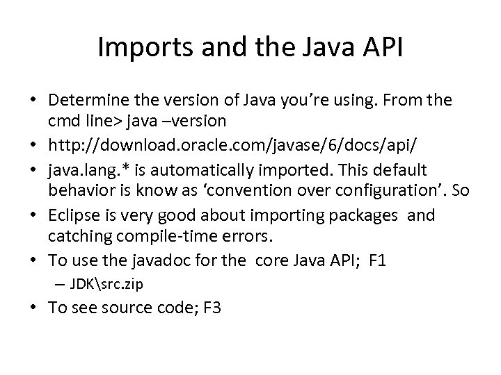 Imports and the Java API • Determine the version of Java you're using. From