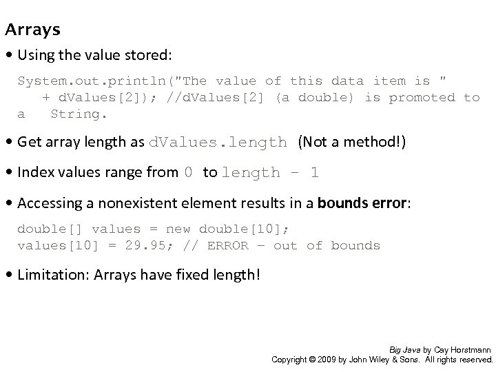 Arrays • Using the value stored: System. out. println(