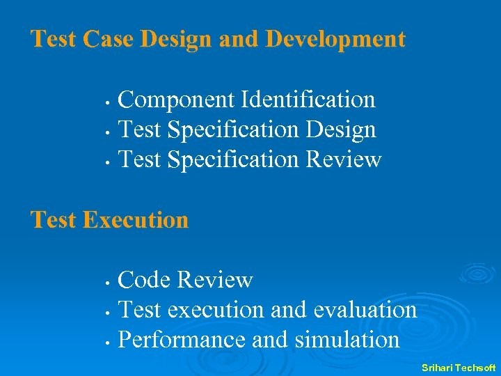 Test Case Design and Development Component Identification • Test Specification Design • Test Specification