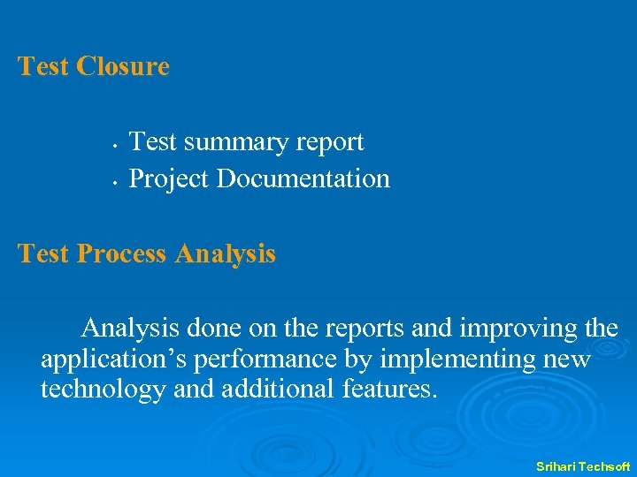 Test Closure • • Test summary report Project Documentation Test Process Analysis done on