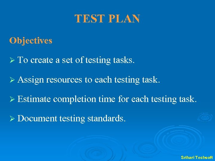 TEST PLAN Objectives Ø To create a set of testing tasks. Ø Assign resources