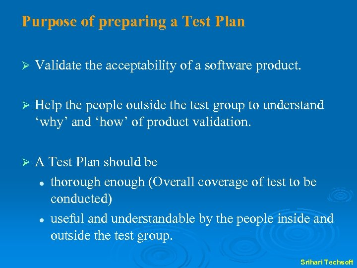 Purpose of preparing a Test Plan Ø Validate the acceptability of a software product.