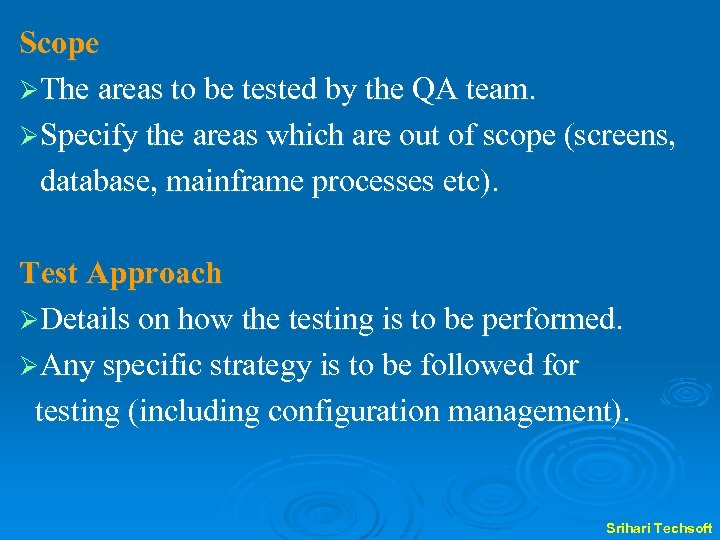 Scope ØThe areas to be tested by the QA team. ØSpecify the areas which