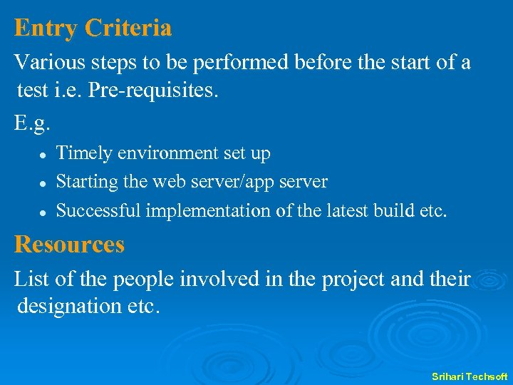 Entry Criteria Various steps to be performed before the start of a test i.