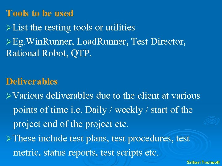 Tools to be used ØList the testing tools or utilities ØEg. Win. Runner, Load.