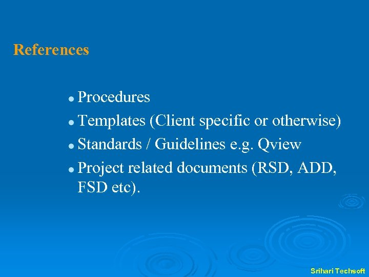 References Procedures l Templates (Client specific or otherwise) l Standards / Guidelines e. g.