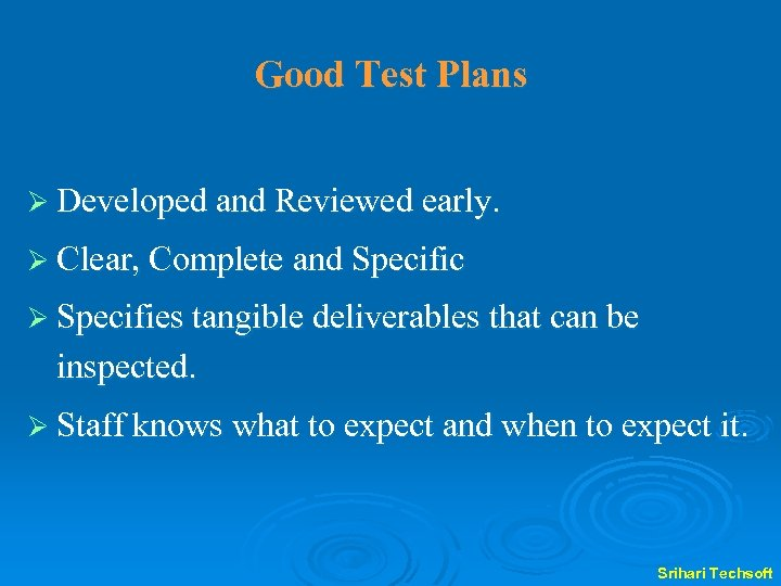 Good Test Plans Ø Developed and Reviewed early. Ø Clear, Complete and Specific Ø