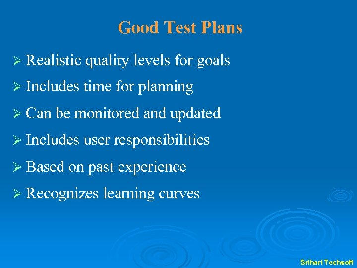 Good Test Plans Ø Realistic quality levels for goals Ø Includes time for planning