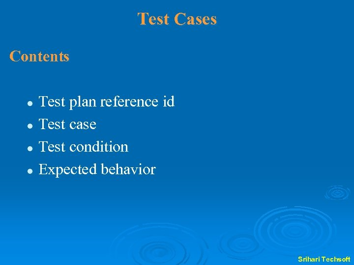 Test Cases Contents Test plan reference id l Test case l Test condition l