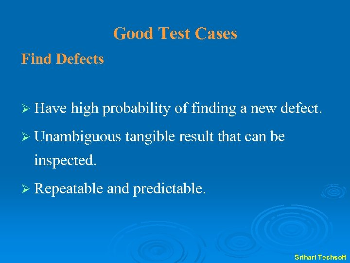 Good Test Cases Find Defects Ø Have high probability of finding a new defect.