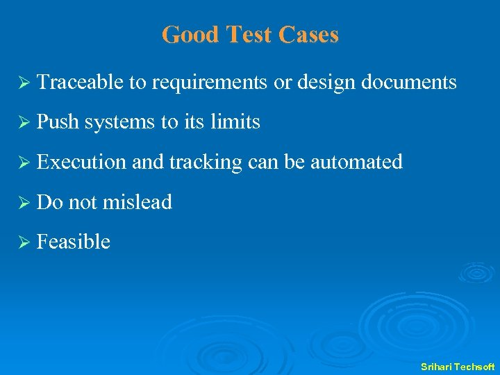 Good Test Cases Ø Traceable to requirements or design documents Ø Push systems to