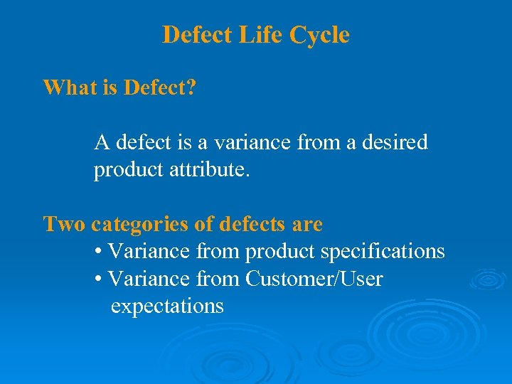 Defect Life Cycle What is Defect? A defect is a variance from a desired
