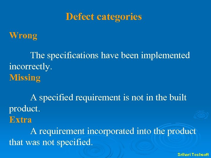Defect categories Wrong The specifications have been implemented incorrectly. Missing A specified requirement is