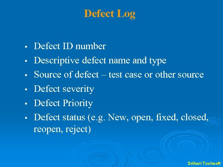 Defect Log • • • Defect ID number Descriptive defect name and type Source