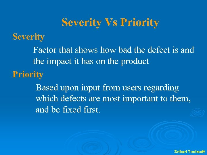Severity Vs Priority Severity Factor that shows how bad the defect is and the