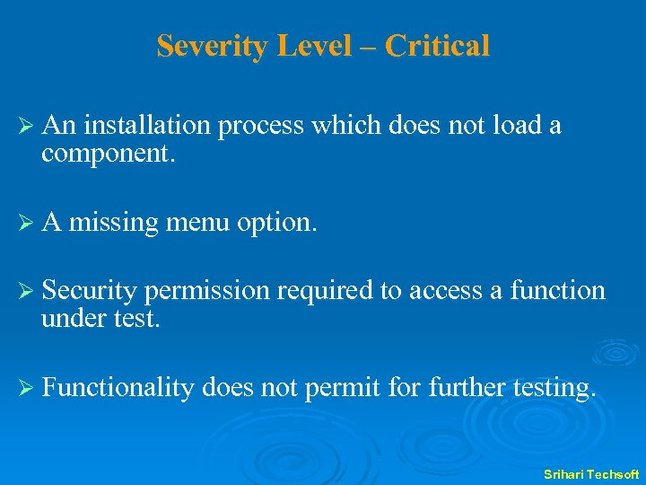 Severity Level – Critical Ø An installation process which does not load a component.