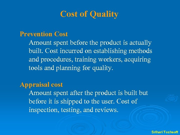 Cost of Quality Prevention Cost Amount spent before the product is actually built. Cost