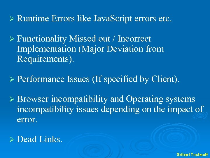 Ø Runtime Errors like Java. Script errors etc. Ø Functionality Missed out / Incorrect