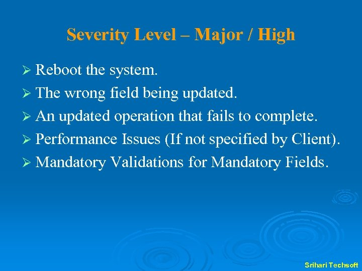 Severity Level – Major / High Ø Reboot the system. Ø The wrong field